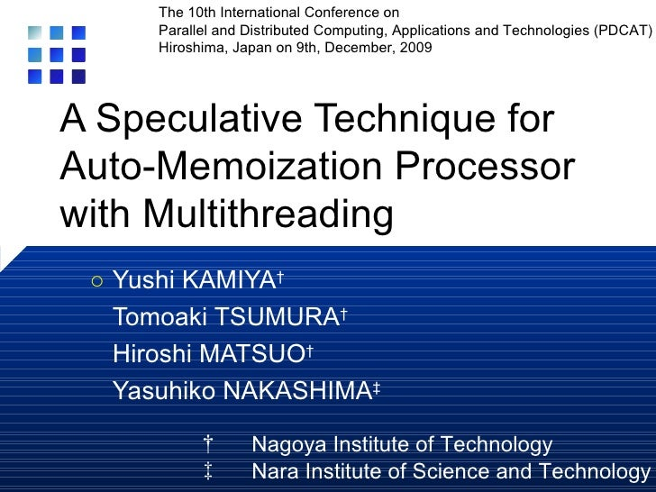 A Speculative Technique for Auto-Memoization Processor with Multithreading Yushi KAMIYA † Tomoaki TSUMURA † Hiroshi MATSUO...