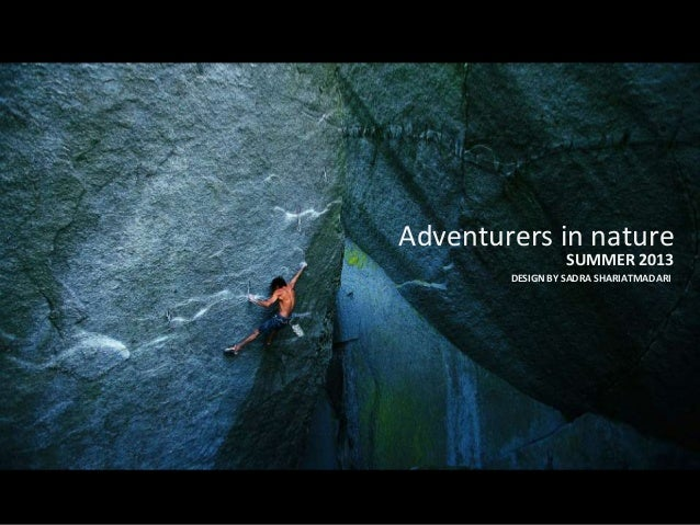 Adventurers in nature SUMMER 2013 DESIGN BY SADRA SHARIATMADARI