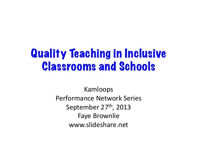 Quality Teaching in Inclusive Classrooms and Schools Kamloops   Performance  Network  Series   September  27th,...