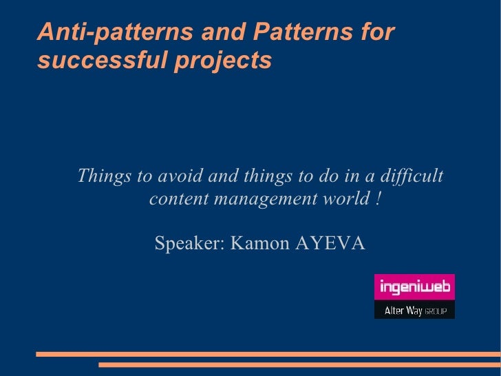 Anti-patterns and Patterns for successful projects <ul><ul><li>Things to avoid and things to do in a difficult content man...