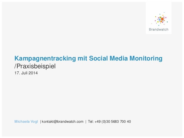 Kampagnentracking mit Social Media Monitoring /Praxisbeispiel Michaela Vogl   kontakt@brandwatch.com   Tel: +49 (0)30 5683...