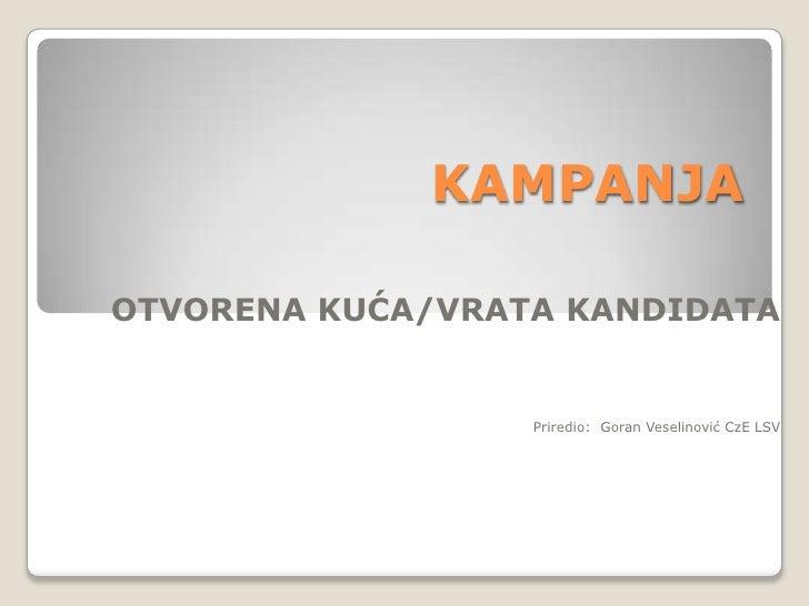 KAMPANJA<br />OTVORENA KUĆA/VRATA KANDIDATA<br />Priredio:  Goran Veselinović CzE LSV<br />
