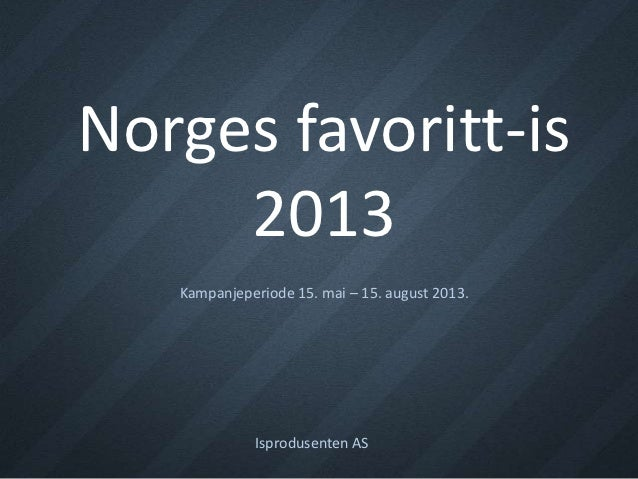 Norges favoritt-is     2013   Kampanjeperiode 15. mai – 15. august 2013.             Isprodusenten AS