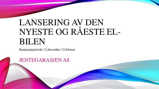 LANSERING AV DEN NYESTE OG RÅESTE ELBILEN Kampanjeperiode 12.desember-12.februar  JENTEGARASJEN AS