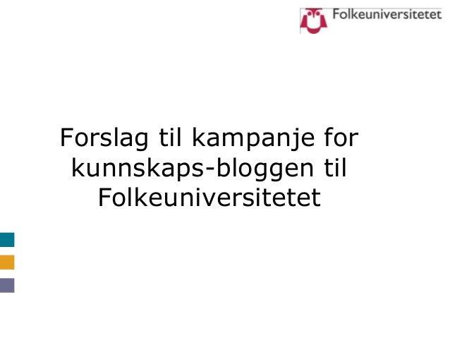 Forslag til kampanje for kunnskaps-bloggen til   Folkeuniversitetet