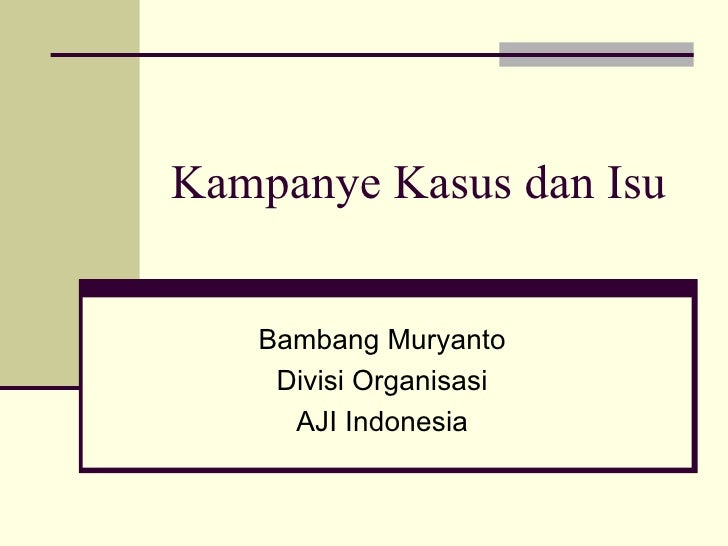 Kampanye Kasus dan Isu   Bambang Muryanto    Divisi Organisasi     AJI Indonesia