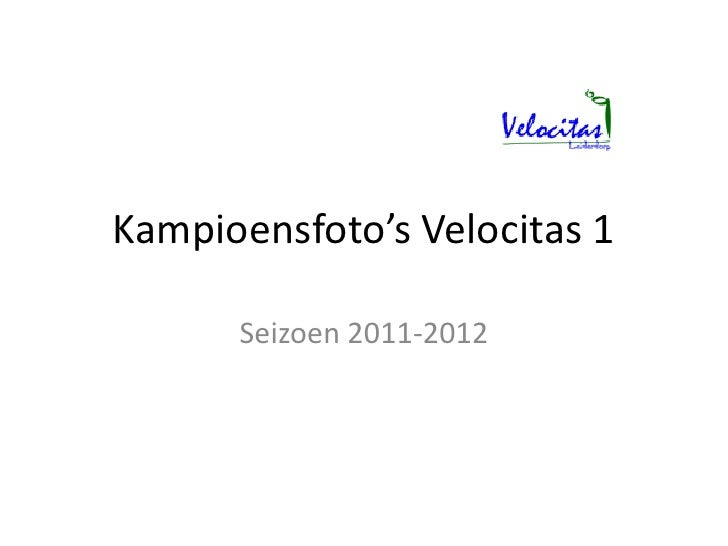 Kampioensfoto's Velocitas 1      Seizoen 2011-2012