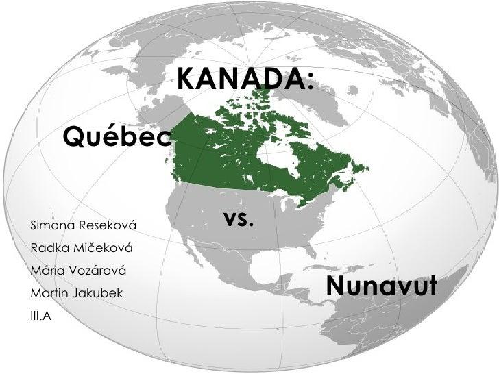 KANADA: Québec vs. Nunavut Simona Reseková Radka Mičeková Mária Vozárová Martin Jakubek III.A