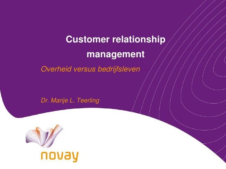 Customer relationship                  management Overheid versus bedrijfsleven    Dr. Marije L. Teerling