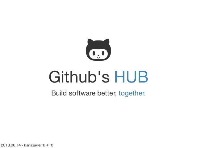 Githubs HUBBuild software better, together.2013.06.14 - kanazawa.rb #10