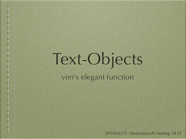 Text-Objects vim's elegant function  2014/02/15 - Kanazawa.rb meetup 18 LT
