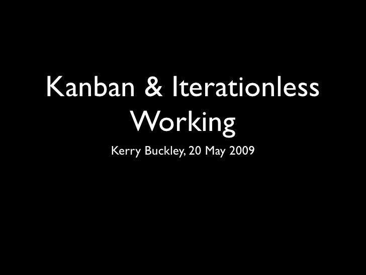 Kanban & Iterationless       Working      Kerry Buckley, 20 May 2009