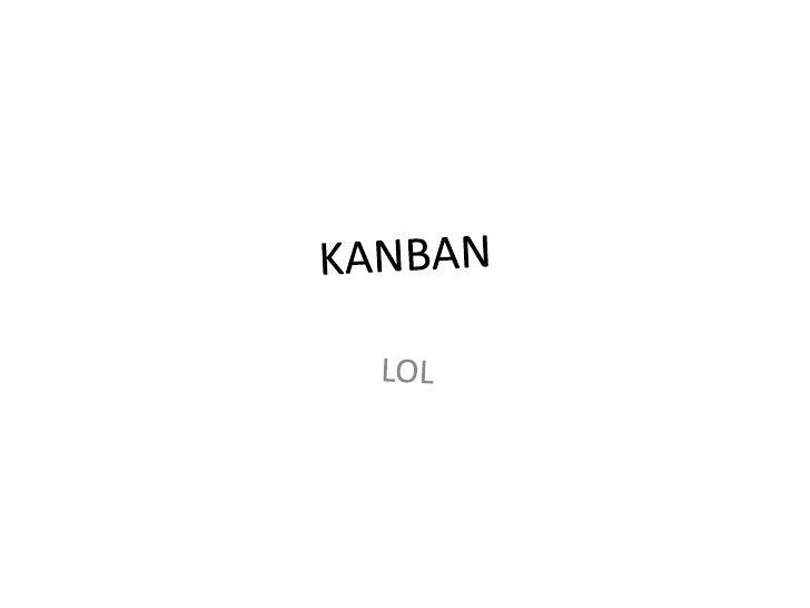 KANBAN<br />LOL<br />