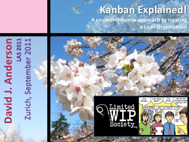 Kanban Explained!A counter-intuitive approach to creatinga Lean Organization<br />David J. Anderson LAS 2011Zurich, Septem...