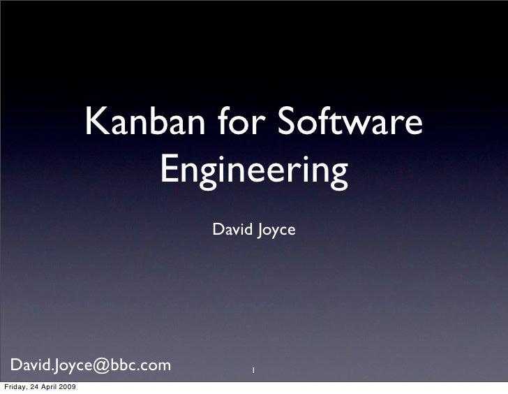 Kanban for Software                             Engineering                                David Joyce      David.Joyce@bb...
