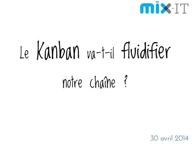 Le Kanban va-t-il fluidifier notre chaîne ? 30 avril 2014