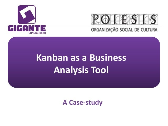 Kanban as a Business Analysis Tool A Case-study
