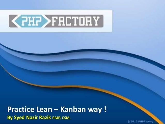 Practice Lean – Kanban way !By Syed Nazir Razik PMP, CSM.