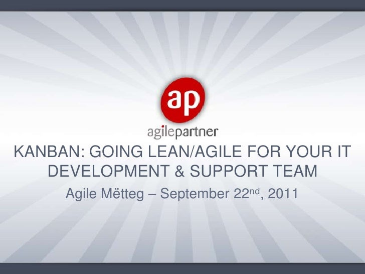 KANBAN: GOING LEAN/AGILE FOR YOUR IT DEVELOPMENT & SUPPORT TEAM<br />Agile Mëtteg – September 22nd, 2011<br />