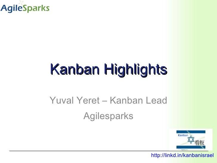 Kanban Highlights Yuval Yeret – Kanban Lead Agilesparks http:// linkd.in/kanbanisrael