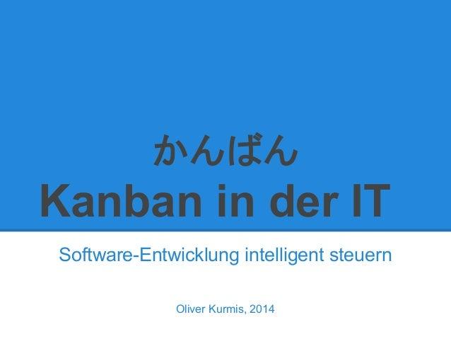 かんばん Kanban in der IT Software-Entwicklung intelligent steuern Oliver Kurmis, 2014