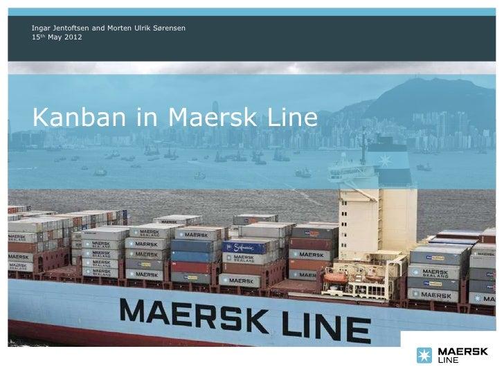 Ingar Jentoftsen and Morten Ulrik Sørensen15th May 2012Kanban in Maersk Line