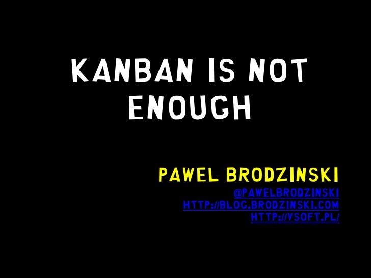 Kanban Alone Is Not Enough