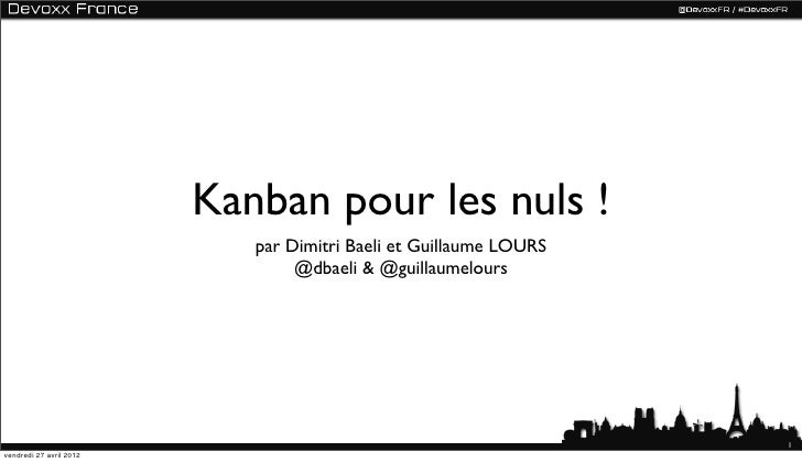 Kanban pour les nuls !                            par Dimitri Baeli et Guillaume LOURS                                 @db...