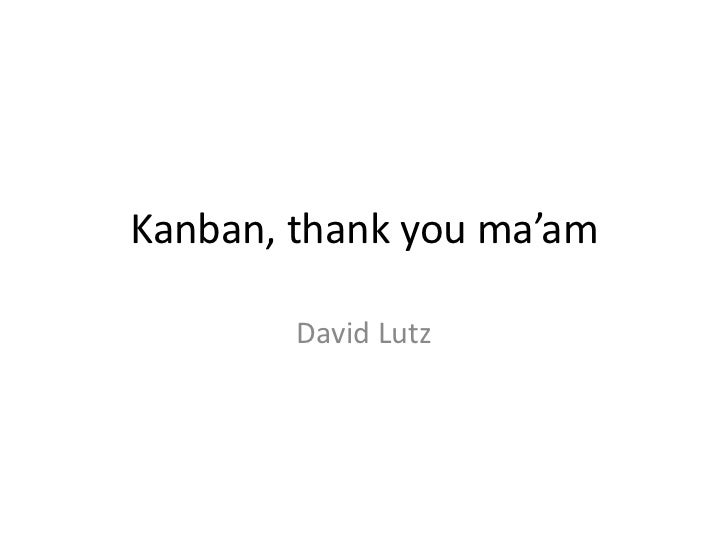 Kanban, thank you ma'am<br />David Lutz<br />