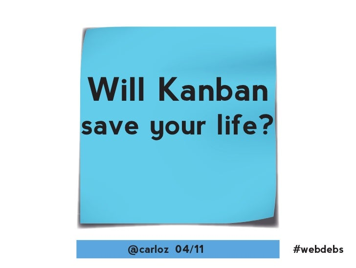 Will Kanbansave your life?   @carloz 04/11   #webdebs
