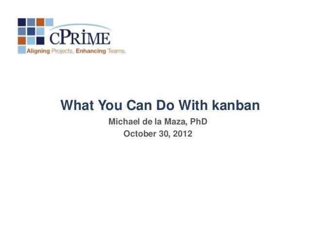 What You Can Do With kanban      Michael de la Maza, PhD         October 30, 2012
