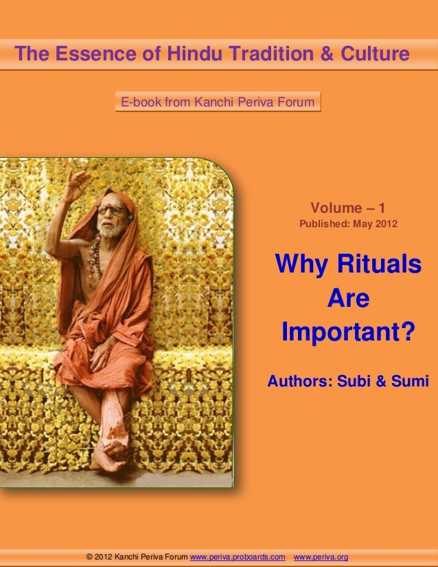 The Essence of Hindu Tradition & Culture E-book from Kanchi Periva Forum  Volume – 1 Published: May 2012  Why Rituals Are ...