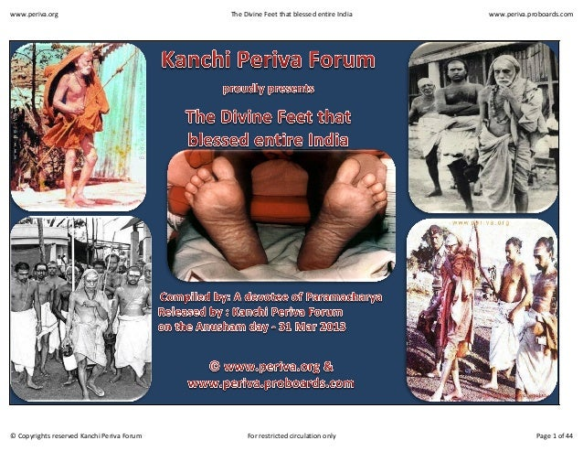 www.periva.org  © Copyrights reserved Kanchi Periva Forum  The Divine Feet that blessed entire India  For restricted circu...