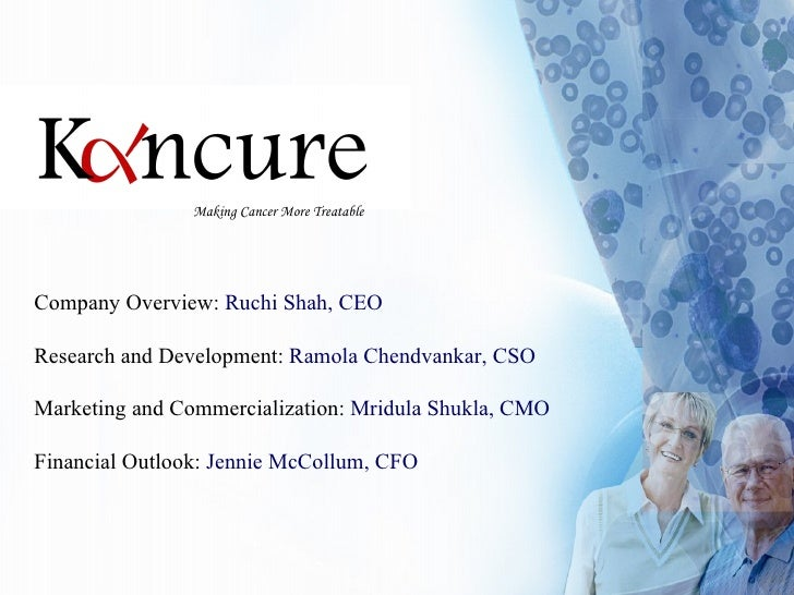 Making Cancer More Treatable <ul><li>Company Overview:  Ruchi Shah, CEO </li></ul><ul><li>Research and Development:  Ramol...