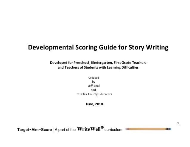 1 Target• Aim•Score | A part of the WriteWell curriculum Developmental Scoring Guide for Story Writing Developed for Pres...