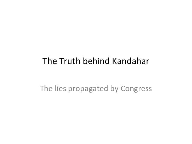 The Truth behind Kandahar The lies propagated by Congress