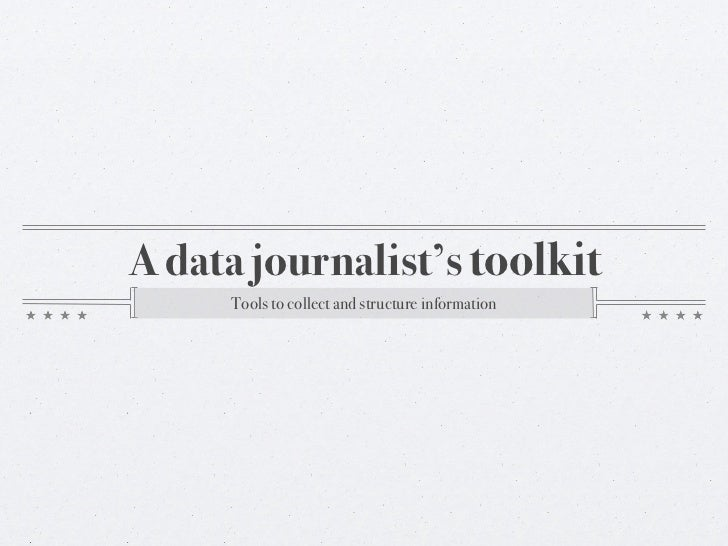 A data journalist's toolkit     Tools to collect and structure information