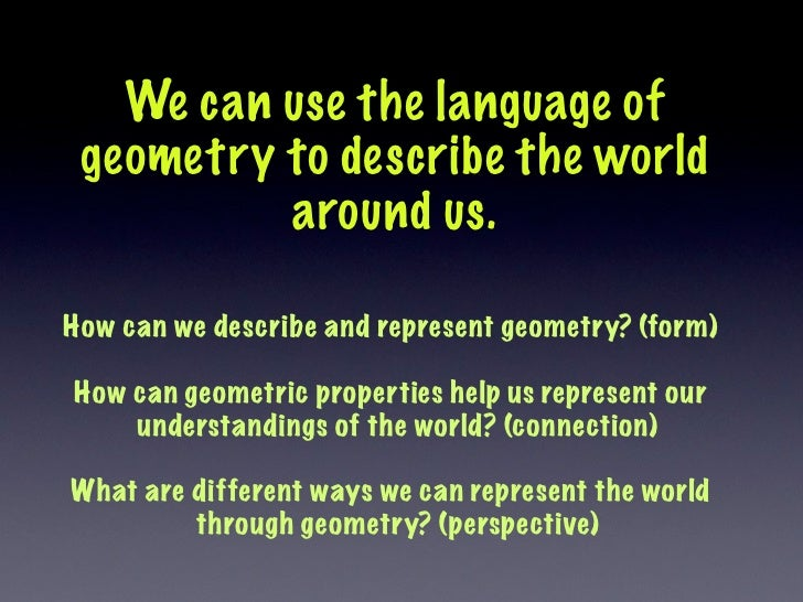 We can use the language of  geometry to describe the world           around us.  How can we describe and represent geometr...