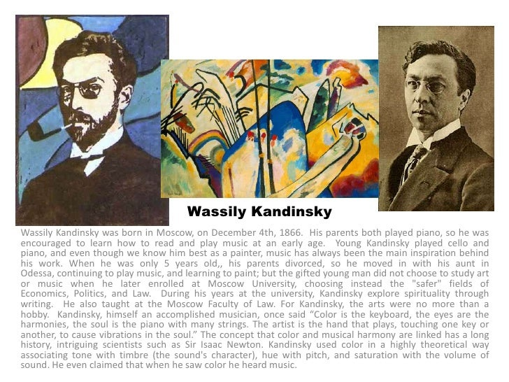Wassily KandinskyWassily Kandinsky was born in Moscow, on December 4th, 1866. His parents both played piano, so he wasenco...