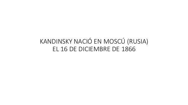 KANDINSKY NACIÓ EN MOSCÚ (RUSIA) EL 16 DE DICIEMBRE DE 1866
