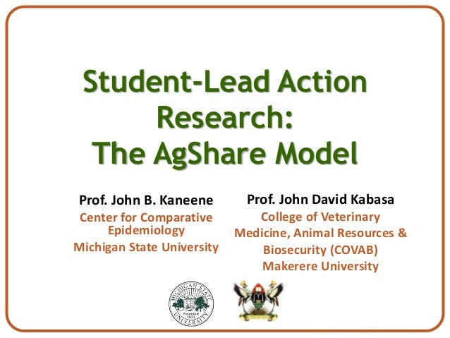 Student-Lead Action      Research:  The AgShare ModelProf. John B. Kaneene         Prof. John David Kabasa Center for Comp...