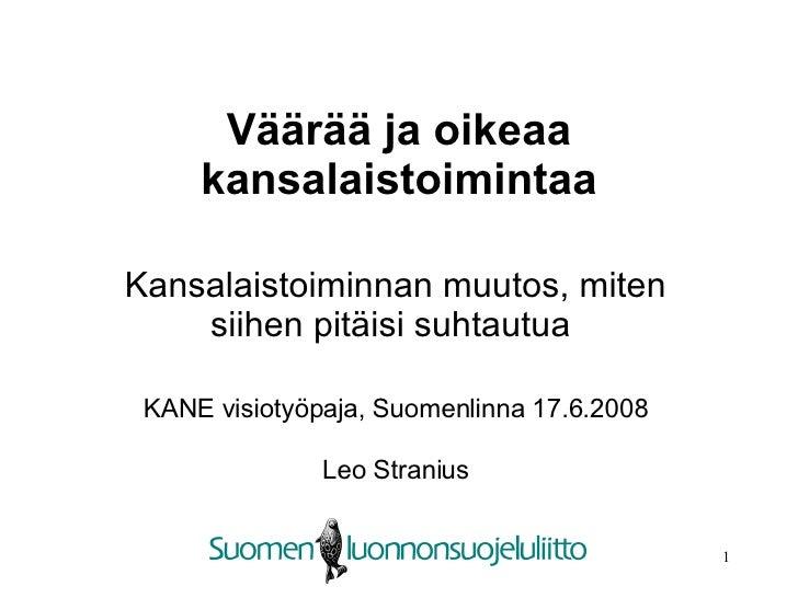 Väärää ja oikeaa kansalaistoimintaa Kansalaistoiminnan muutos, miten siihen pitäisi suhtautua  KANE visiotyöpaja, Suomenli...