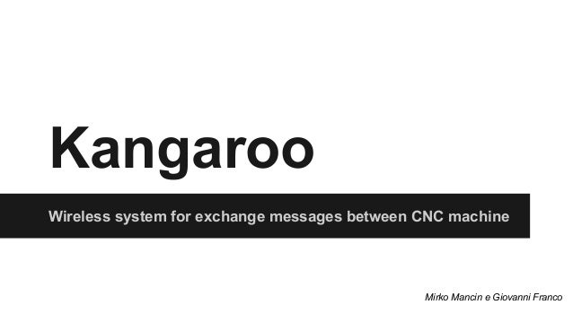 Kangaroo Wireless system for exchange messages between CNC machine Mirko Mancin e Giovanni Franco