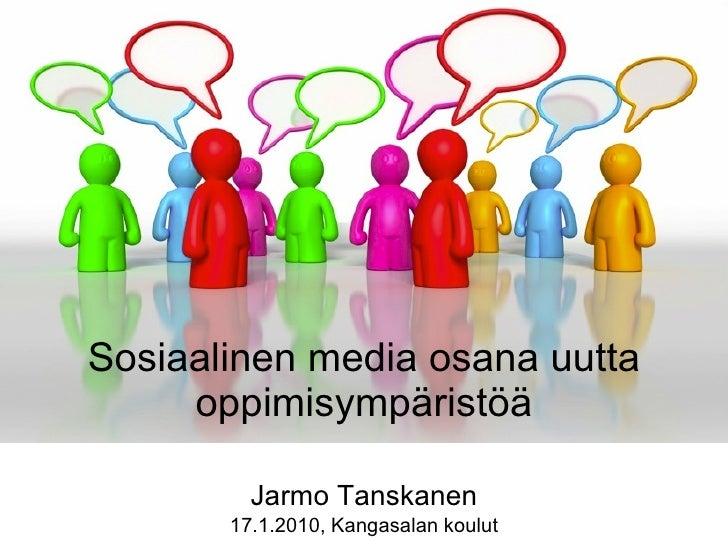 Sosiaalinen media osanauutta oppimisympäristöä Jarmo Tanskanen 17.1.2010, Kangasalan koulut