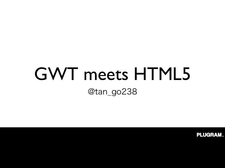 GWT meets HTML5