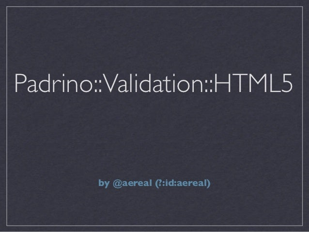 Padrino::Validation::HTML5       by @aereal (?:id:aereal)