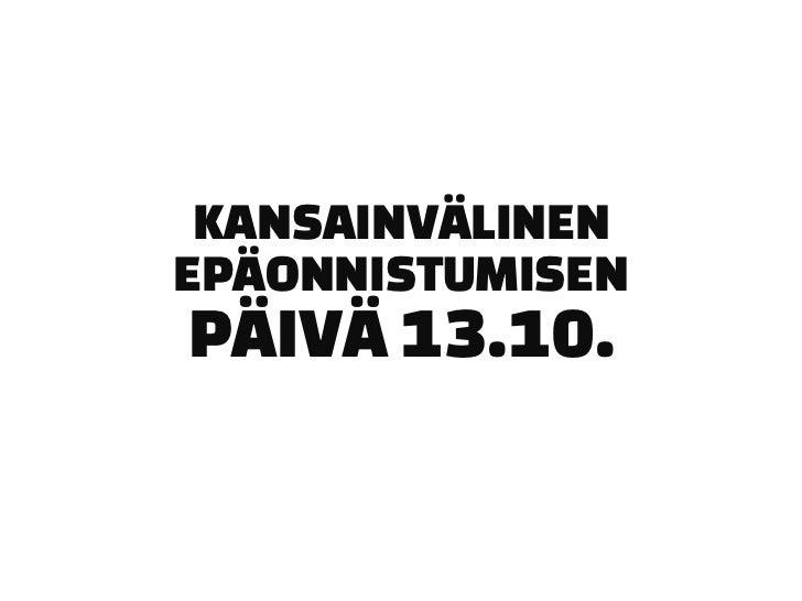 KANSAINVÄLINENEPÄONNISTUMISENPÄIVÄ 13.10.