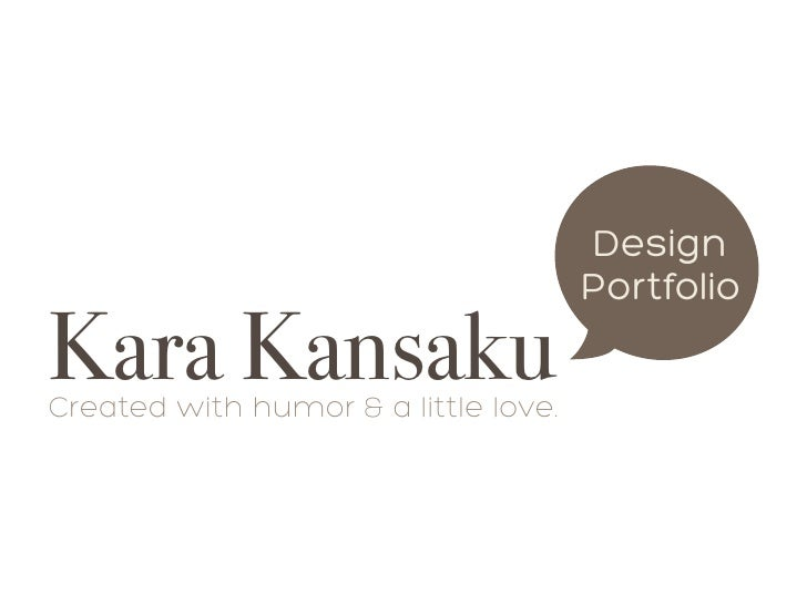 Design                                      PortfolioKara KansakuCreated with humor & a little love.