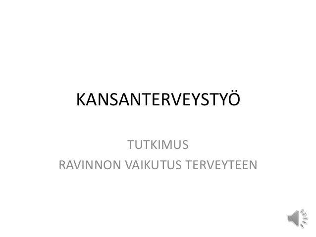KANSANTERVEYSTYÖ TUTKIMUS RAVINNON VAIKUTUS TERVEYTEEN