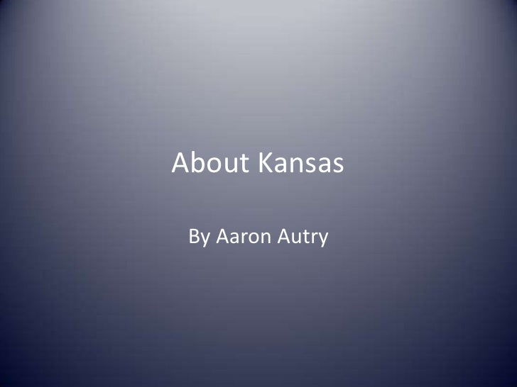 About Kansas<br />By Aaron Autry<br />